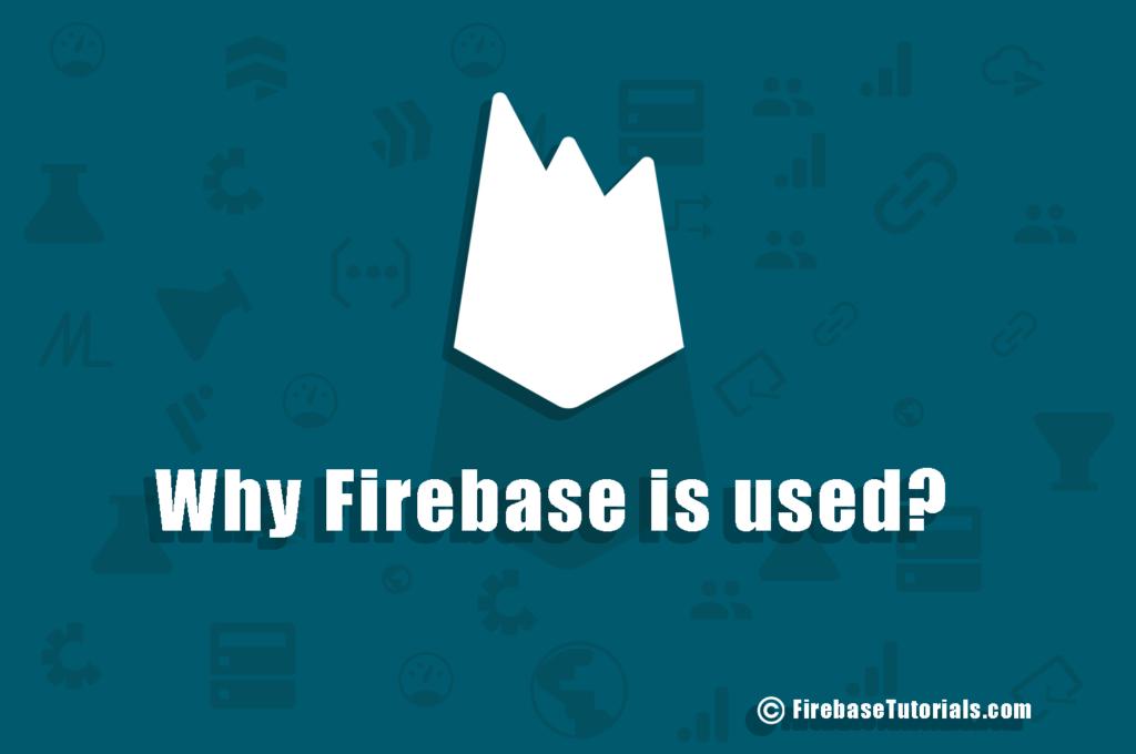 Why firebase is used - FirebaseTutorials.com
