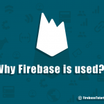 Why firebase is used - FirebaseTutorials.com