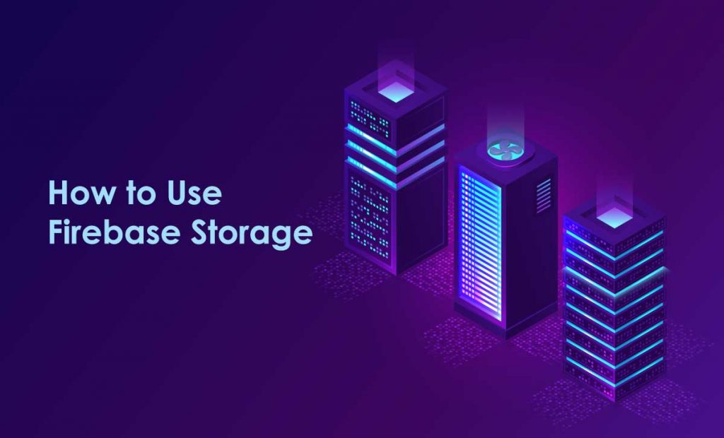 How to Use Firebase Storage
