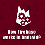 How firebase is used in android featured image