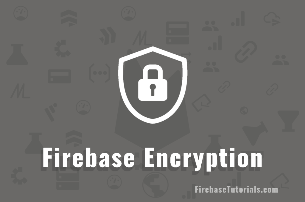 Firebase Encryption FirebaseTutorials.com featured image
