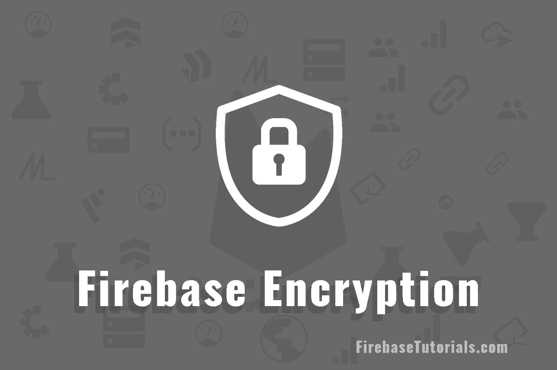 Firebase Encryption FirebaseTutorials.com featured image